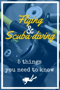 Flying and Scuba diving 5 things you need to know