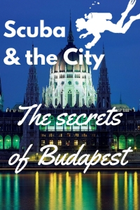 Scuba diving and the City - the Secrets of Budapest